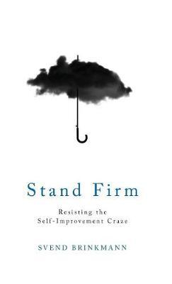 Stand Firm: Resisting the Self-Improvement Craze (Hardback)