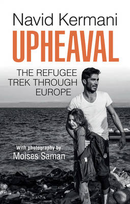 Upheaval: The Refugee Trek through Europe (Hardback)