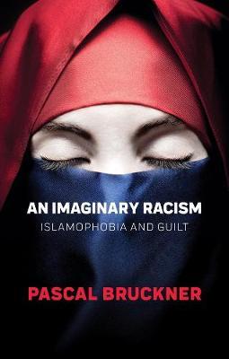 An Imaginary Racism: Islamophobia and Guilt (Hardback)