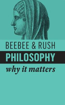 Philosophy: Why It Matters - Why It Matters (Hardback)