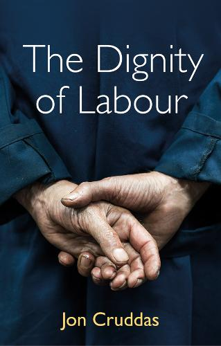 The Dignity of Labour by Jon Cruddas   Waterstones
