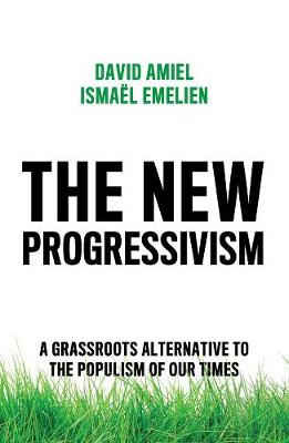 The New Progressivism: A Grassroots Alternative to the Populism of our Times (Paperback)