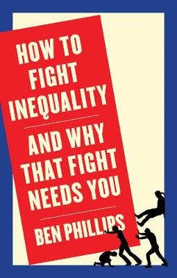 How to Fight Inequality: (and Why That Fight Needs You) (Hardback)