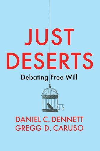 Just Deserts: Debating Free Will (Hardback)