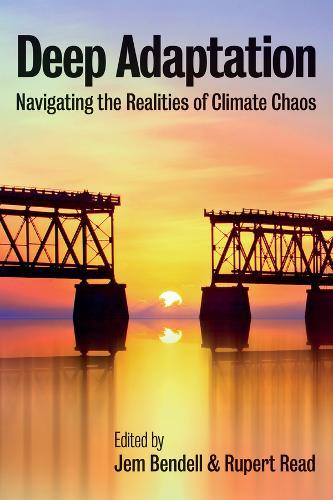 Deep Adaptation: Navigating the Realities of Climate Chaos (Paperback)