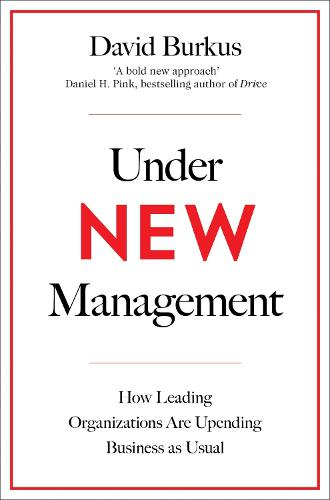 Under New Management: How Leading Organisations Are Upending Business as Usual (Paperback)