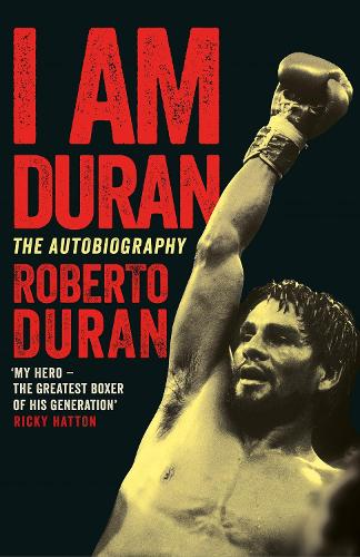 I Am Duran: The Autobiography of Roberto Duran (Hardback)