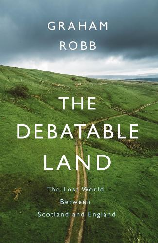 The Debatable Land: The Lost World Between Scotland and England (Hardback)