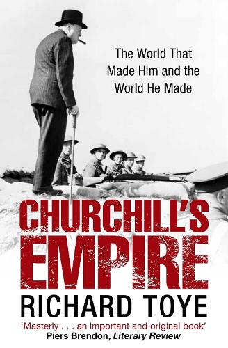 Churchill's Empire: The World that Made Him and the World He Made (Paperback)