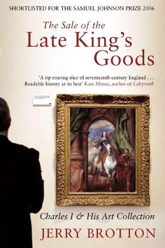 The Sale of the Late King's Goods: Charles I and His Art Collection (Paperback)
