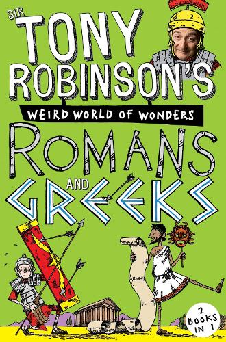 Sir Tony Robinson's Weird World of Wonders: Romans and Greeks (Paperback)