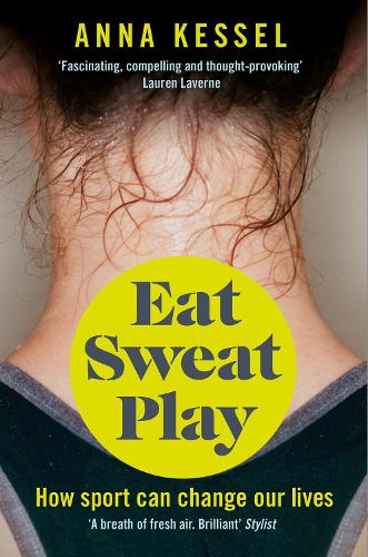 Eat Sweat Play: How Sport Can Change Our Lives (Paperback)