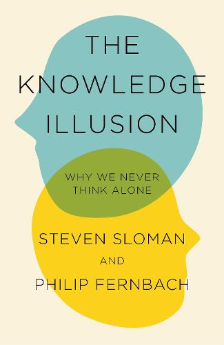 The Knowledge Illusion: The myth of individual thought and the power of collective wisdom (Hardback)