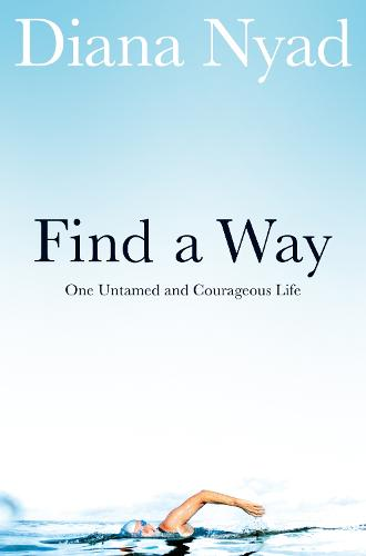 Find a Way: One Untamed and Courageous Life (Paperback)