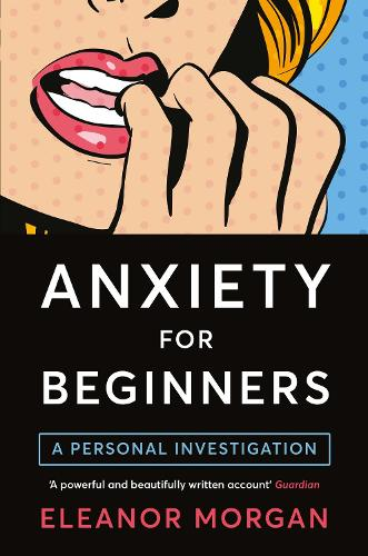 Anxiety for Beginners: A Personal Investigation (Paperback)