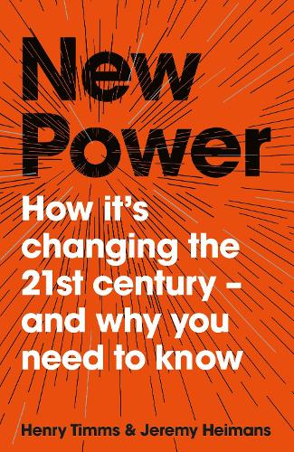 New Power: Why outsiders are winning, institutions are failing, and how the rest of us can keep up in the age of mass participation (Hardback)