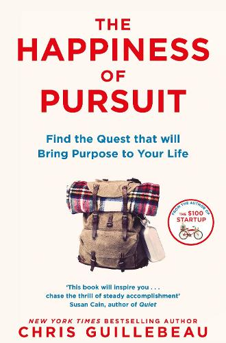 The Happiness of Pursuit: Find the Quest that will Bring Purpose to Your Life (Paperback)