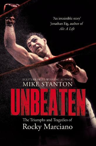 Unbeaten: The Triumphs and Tragedies of Rocky Marciano (Paperback)