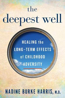 The Deepest Well: Healing the Long-Term Effects of Childhood Adversity (Hardback)
