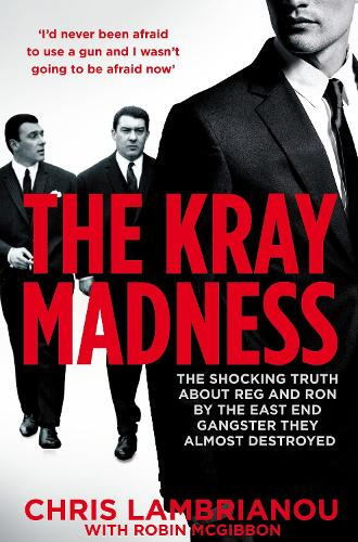 The Kray Madness: The shocking truth about Reg and Ron from the East End gangster they almost destroyed (Paperback)