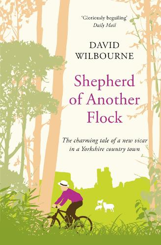 Shepherd of Another Flock: The Charming Tale of a New Vicar in a Yorkshire Country Town (Paperback)