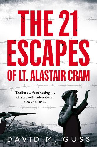 The 21 Escapes of Lt Alastair Cram: A compelling story of courage and endurance in the Second World War (Paperback)