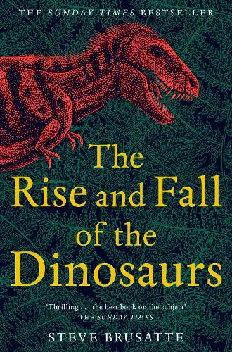 The Rise and Fall of the Dinosaurs: The Untold Story of a Lost World (Paperback)