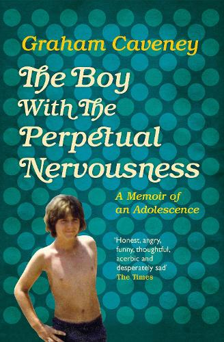 The Boy with the Perpetual Nervousness: A Memoir of an Adolescence (Paperback)