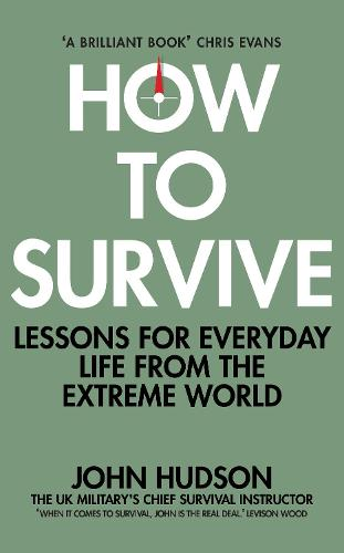 How to Survive: Lessons for Everyday Life from the Extreme World (Hardback)
