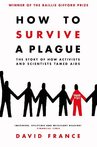 How to Survive a Plague: The Story of How Activists and Scientists Tamed AIDS (Paperback)