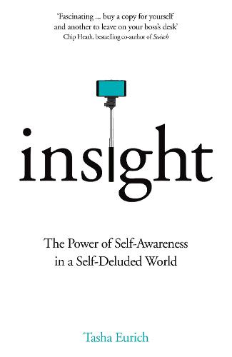 Insight: The Power of Self-Awareness in a Self-Deluded World (Hardback)