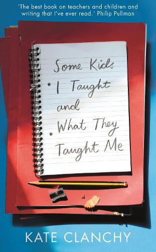 Some Kids I Taught and What They Taught Me (Hardback)
