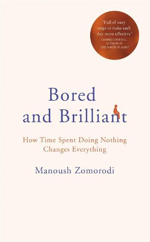 Bored and Brilliant: How Time Spent Doing Nothing Changes Everything (Hardback)