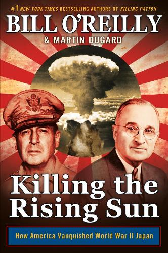 Killing the Rising Sun: How America Vanquished World War II Japan (Hardback)