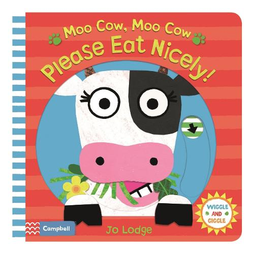 Moo Cow, Moo Cow, Please Eat Nicely! - Wiggle and Giggle (Board book)