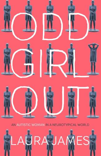 Odd Girl Out: An Autistic Woman in a Neurotypical World (Hardback)