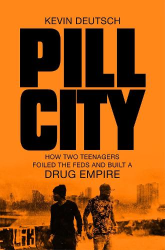 Pill City: How Two Teenagers Foiled the Feds and Built a Drug Empire (Paperback)