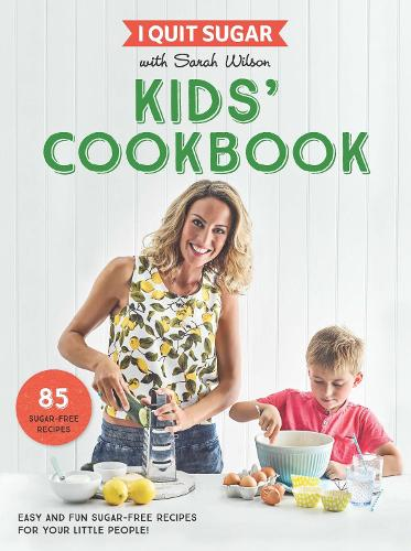 I Quit Sugar Kids Cookbook: 85 Easy and Fun Sugar-Free Recipes for Your Little People (Paperback)