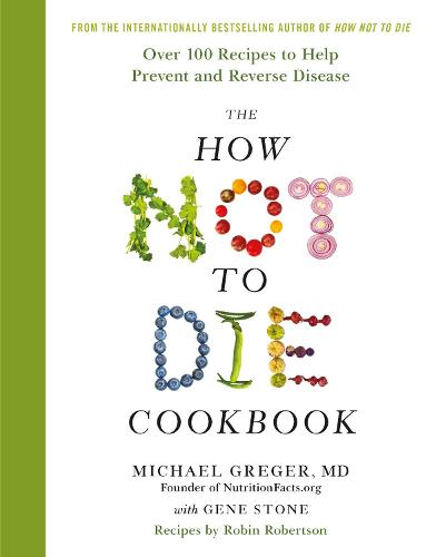 The How Not To Die Cookbook: Over 100 Recipes to Help Prevent and Reverse Disease (Hardback)