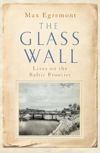 The Glass Wall: Lives on the Baltic Frontier (Hardback)