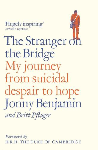 The Stranger on the Bridge: My Journey from Suicidal Despair to Hope (Paperback)