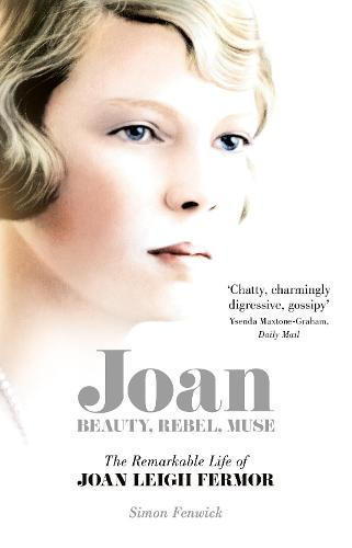 Joan: Beauty, Rebel, Muse: The Remarkable Life of Joan Leigh Fermor (Paperback)