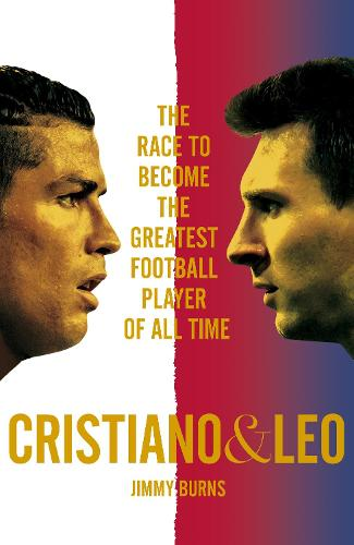 Cristiano and Leo: The Race to Become the Greatest Football Player of All Time (Hardback)
