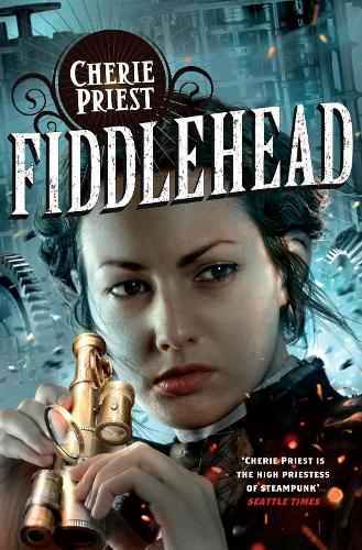 Fiddlehead - The Clockwork Century (Paperback)