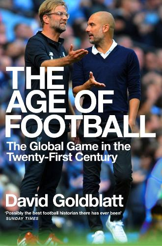 The Age of Football: The Global Game in the Twenty-first Century (Paperback)