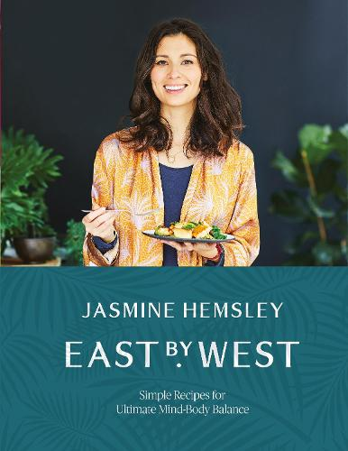 East by West: Simple Recipes for Ultimate Mind-Body Balance (Hardback)