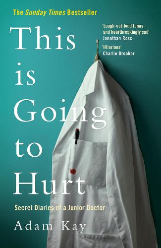 This is Going to Hurt: Secret Diaries of a Junior Doctor (Hardback)