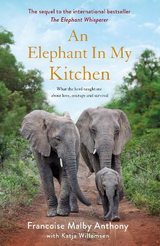 An Elephant in My Kitchen: What the herd taught me about love, courage and survival (Hardback)