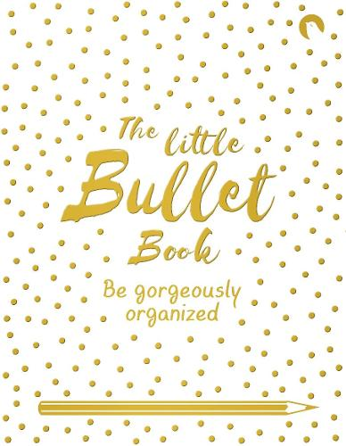 The Little Bullet Book: Be Gorgeously Organized (Paperback)