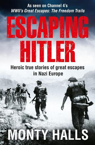 Escaping Hitler: Heroic True Stories of Great Escapes in Nazi Europe (Paperback)